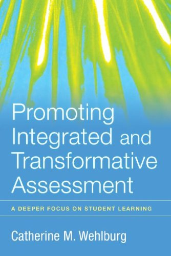 Promoting Integrated and Transformative Assessment: A Deeper Focus on Student Learning 9780470261354