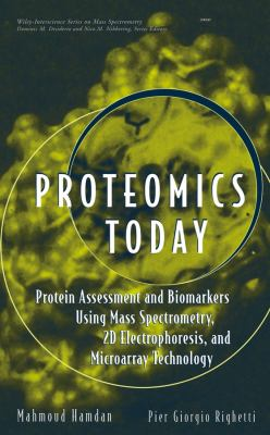 Proteomics Today: Protein Assessment and Biomarkers Using Mass Spectrometry, 2D Electrophoresis, and Microarray Technology 9780471648178