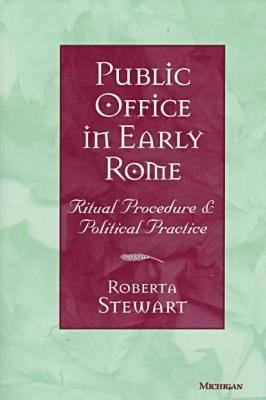 Public Office in Early Rome: Ritual Procedure and Political Practice 9780472107858