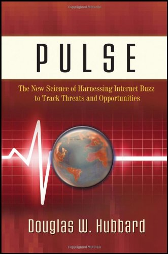 Pulse: The New Science of Harnessing Internet Buzz to Track Threats and Opportunities 9780470932360