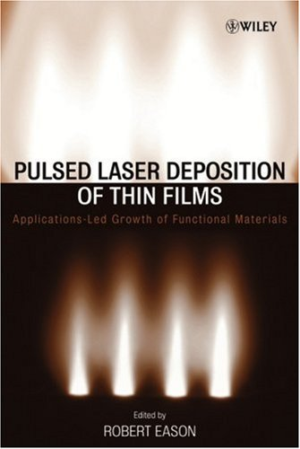 Pulsed Laser Deposition of Thin Films: Applications-Led Growth of Functional Materials 9780471447092