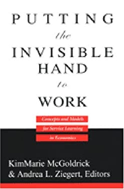 Putting the Invisible Hand to Work: Concepts and Models for Service Learning in Economics 9780472067800