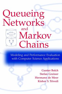 Queueing Networks and Markov Chains: Modeling and Performance Evaluation with Computer Science Applications 9780471193661