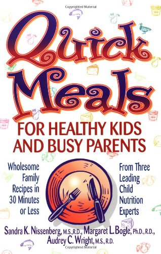 Quick Meals for Healthy Kids and Busy Parents: Wholesome Family Recipes in 30 Minutes or Less from Three Leading Child Nutrition Experts 9780471346982