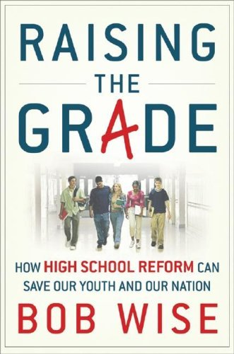 Raising the Grade: How Secondary School Reform Can Save Our Youth and the Nation 9780470180273