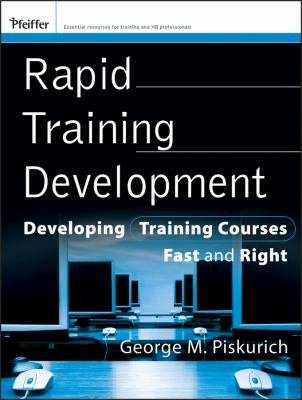 Rapid Training Development: Developing Training Courses Fast and Right 9780470399774