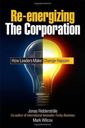 Re-Energizing the Corporation: How Leaders Make Change Happen 9780470519219