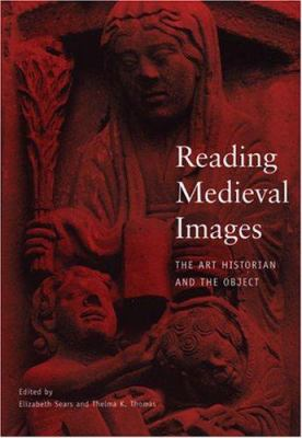Reading Medieval Images: The Art Historian and the Object 9780472067510