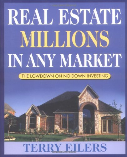Real Estate Millions in Any Market: The Lowdown on No-Down Investing 9780471667612