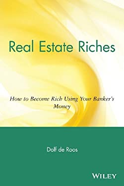 Real Estate Riches: How to Become Rich Using Your Banker's Money 9780471711803