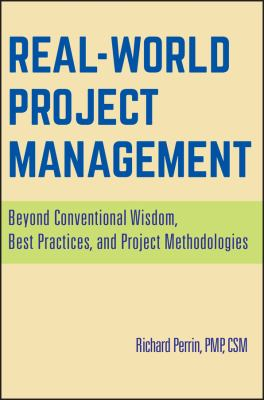 Real World Project Management: Beyond Conventional Wisdom, Best Practices, and Project Methodologies 9780470170793