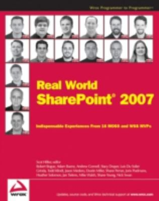 Real World Sharepoint 2007: Indispensable Experiences from 16 MOSS and WSS MVPs 9780470168356