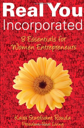 Real You Incorporated: 8 Essentials for Women Entrepreneurs 9780470176580
