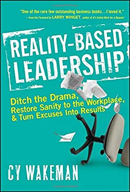Reality-Based Leadership: Ditch the Drama, Restore Sanity to the Workplace, and Turn Excuses Into Results 9780470613504