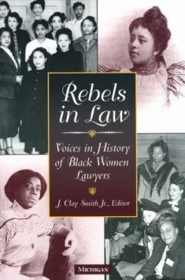 Rebels in Law: Voices in History of Black Women Lawyers 9780472086467