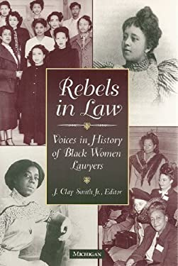 Rebels in Law: Voices in History of Black Women Lawyers 9780472108831