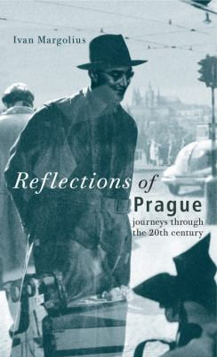 Reflections of Prague: Journeys Through the 20th Century 9780470022191