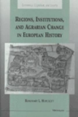 Regions, Institutions, and Agrarian Change in European History 9780472110230