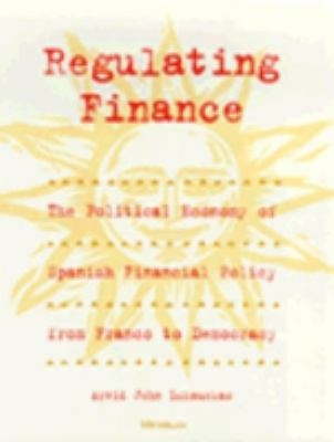 Regulating Finance: The Political Economy of Spanish Financial Policy from Franco to Democracy 9780472108367