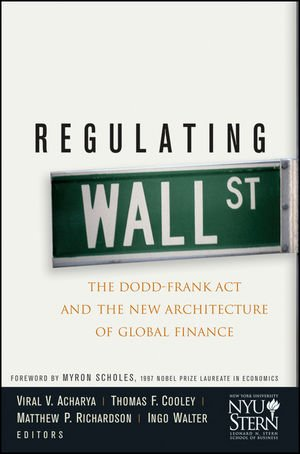 Regulating Wall Street : The Dodd-Frank Act and the New Architecture of Global Finance