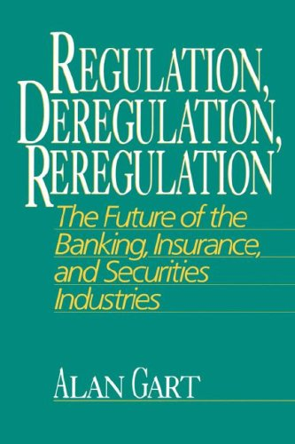 Regulation, Deregulation, Reregulation: The Future of the Banking, Insurance, and Securities Industries 9780471580522
