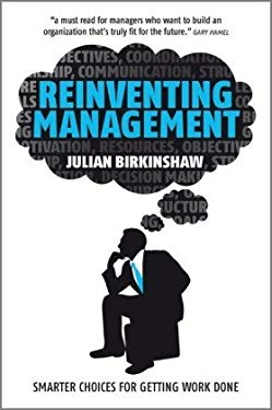 Reinventing Management: Smarter Choices for Getting Work Done 9780470750117