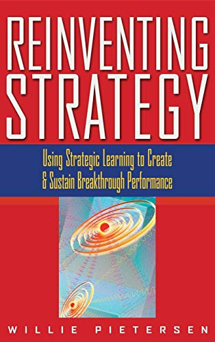 Reinventing Strategy: Using Strategic Learning to Create and Sustain Breakthrough Performance 9780471061908