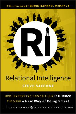 Relational Intelligence: How Leaders Can Expand Their Influence Through a New Way of Being Smart 9780470438695