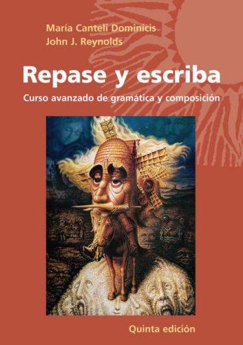 Repase y Escriba: Curso Avanzado de Gramatica y Composicion 9780471699736