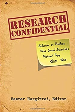 Research Confidential: Solutions to Problems Most Social Scientists Pretend They Never Have 9780472050260