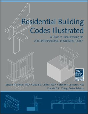 Residential Building Codes Illustrated: A Guide to Understanding the 2009 International Residential Code 9780470173596