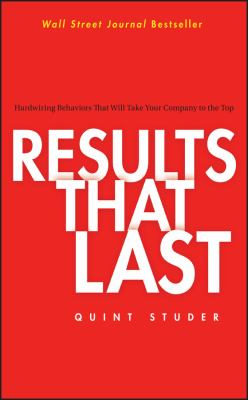 Results That Last: Hardwiring Behaviors That Will Take Your Company to the Top 9780471757290