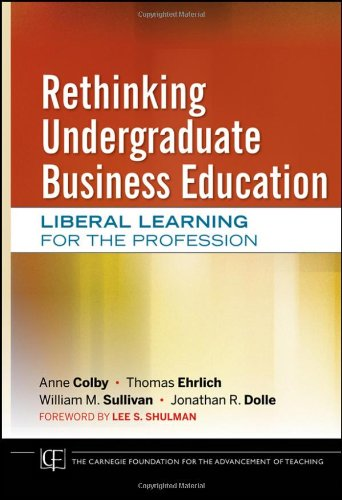 Rethinking Undergraduate Business Education: Liberal Learning for the Profession 9780470889626