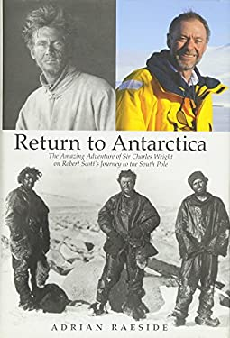 Return to Antarctica: The Amazing Adventure of Sir Charles Wright on Robert Scott's Journey to the South Pole 9780470153802