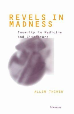 Revels in Madness: Insanity in Medicine and Literature 9780472110353