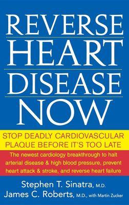 Reverse Heart Disease Now: Stop Deadly Cardiovascular Plaque Before It's Too Late 9780471747048