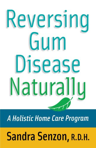 Reversing Gum Disease Naturally: A Holistic Home Care Program 9780471222309