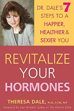 Revitalize Your Hormones: Dr. Dale's 7 Steps to a Happier, Healthier, and Sexier You 9780471655558