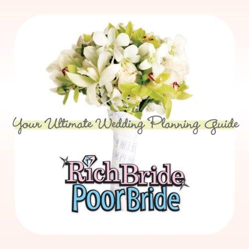 Rich Bride Poor Bride: Your Ultimate Wedding Planning Guide 9780470154465