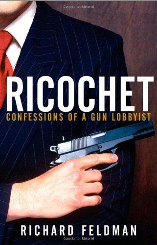 Ricochet: Confessions of a Gun Lobbyist 9780471679288