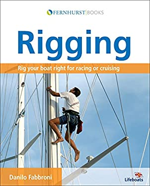Rigging: Everything You Always Wanted to Know about the Ropes and the Rigging, the Winches and the Mast of a Cruising or Racing 9780470725689