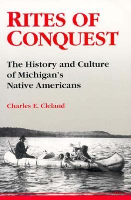 Rites of Conquest: The History and Culture of Michigan's Native Americans 9780472064472