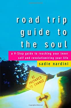 Road Trip Guide to the Soul: A 9-Step Guide to Reaching Your Inner Self and Revolutionizing Your Life 9780470187746