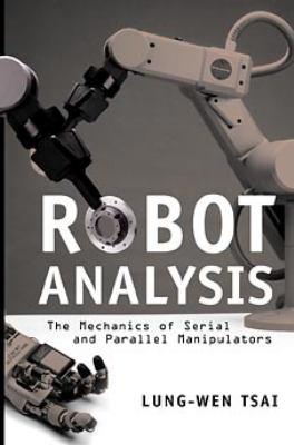 Robot Analysis: The Mechanics of Serial and Parallel Manipulators 9780471325932