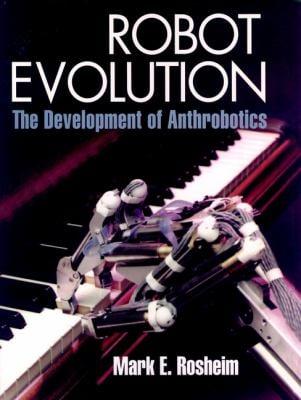 Robot Evolution: The Development of Anthrobotics 9780471026228