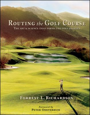 Routing the Golf Course: The Art and Science That Forms the Golf Journey 9780471434801