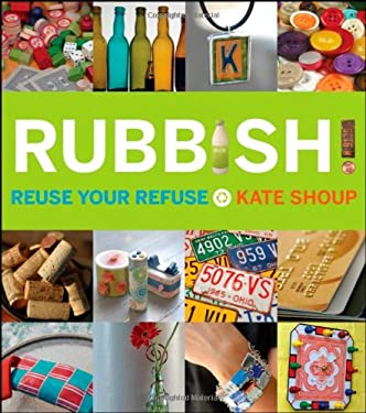 Rubbish!: Reuse Your Refuse 9780470223574