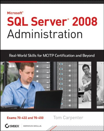 SQL Server 2008 Administration: Real-World Skills for MCITP Certification and Beyond [With CDROM] 9780470554203