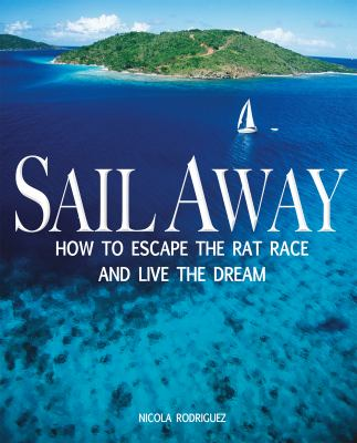 Sail Away: How to Escape the Rat Race and Live the Dream 9780470979761