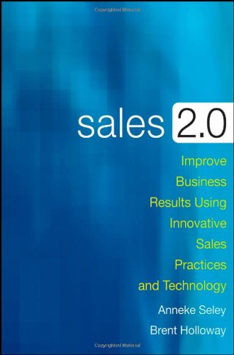 Sales 2.0: Improve Business Results Using Innovative Sales Practices and Technology 9780470373750